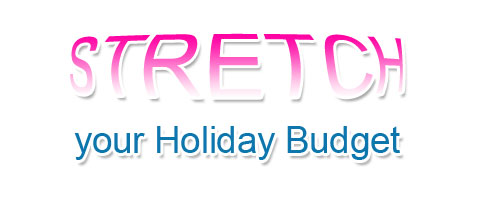 Holidays -  Stretch your Holiday Budget